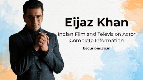 Eijaz Khan Biography: Wiki, Age, Lifestyle, Girlfriend, Photos