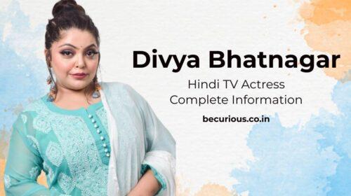 Divya Bhatnagar Biography